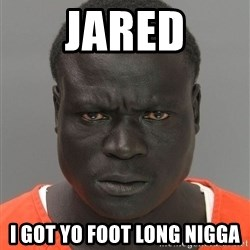 Jailnigger - Jared I got yo foot long nigga
