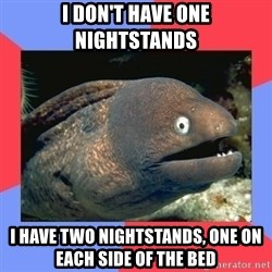Bad Joke Eels - I don't have one nightstands i have two nightstands, one on each side of the bed