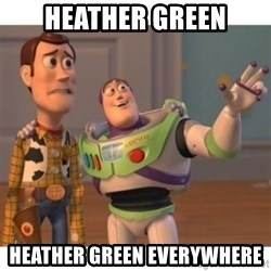 Toy story - Heather Green Heather Green everywhere