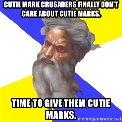 Advice God - Cutie Mark Crusaders finally don't care about Cutie Marks. Time to give them Cutie Marks.