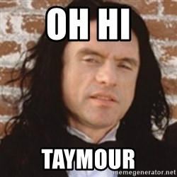 Disgusted Tommy Wiseau - OH HI TAYMOUR