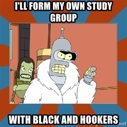 Blackjack and hookers bender - i'll form my own study group with black and hookers