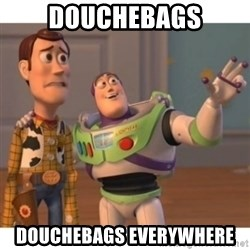 Toy story - Douchebags Douchebags everywhere
