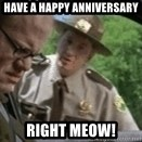 super troopers - Have a happy anniversary right meow!