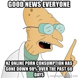 Good News Everyone - GOOD NEWS EVERYONE NZ ONLINE PORN CONSUMPTION HAS GONE DOWN 98% OVER THE PAST 60 DAYS