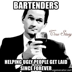 True Story Barney Staison - BARTENDERS HELPING UGLY PEOPLE GET LAID SINCE FOREVER