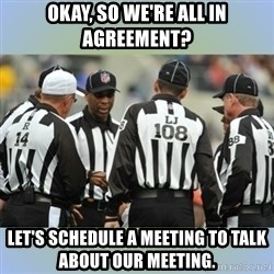 NFL Ref Meeting - Okay, So we're all in agreement? Let's schedule a meeting to talk about our meeting.