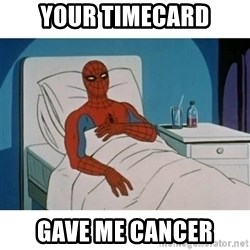 SpiderMan Cancer - your timecard gave me cancer