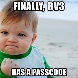 fist pump baby - FINALLY,  BV3 HAS A PASSCODE