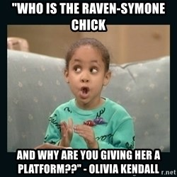 """Raven Symone - """"Who is the Raven-Symone chick and why are you giving her a platform??"""" - Olivia Kendall"""