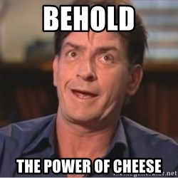 Sheen Derp - behold the power of cheese