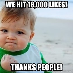 fist pump baby - we hit 18,000 likes! thanks people!