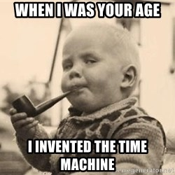 Serious Baby - When I was your age I invented the time machine