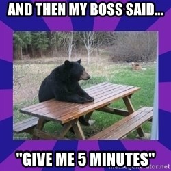 """waiting bear - And then my boss said... """"Give me 5 minutes"""""""