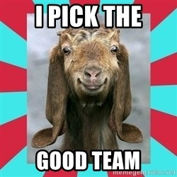 Gloating Goat - I pick the good team