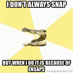 Classics Crocodile - I don't always snap but when I do it is because of ensaps