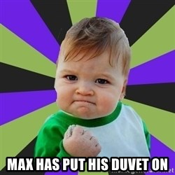 Victory baby meme -  MAX HAS PUT HIS DUVET ON