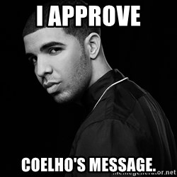 Drake quotes - I approve Coelho's message.