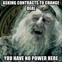 you have no power here - Asking Contracts to change deal You have no power here