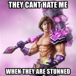Taric - They cant hate me When they are stunned