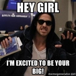 Manarchist Ryan Gosling - Hey Girl I'm excited to be your big!
