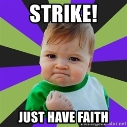 Victory baby meme - Strike! Just have FAITH