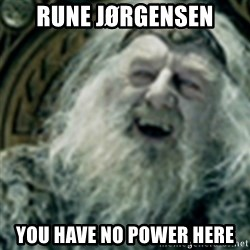 you have no power here - Rune Jørgensen You have no power here