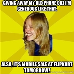 Trologirl - Giving away my old phone coz I'm generous like that. Also, it's Mobile Sale at Flipkart tomorrow!