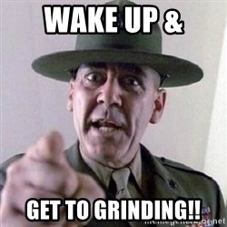 Angry Drill Sergeant - WAKE UP &  GET TO GRINDING!!