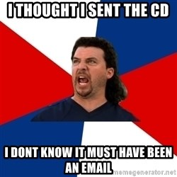 kenny powers - I thought i sent the CD I dont know it must have been an email