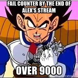 Over 9000 - fail counter by the end of Alex's stream OVER 9000