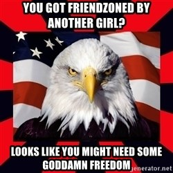 Bald Eagle - You got friendzoned by another girl? Looks like you might need some goddamn freedom