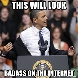 obama come at me bro - this will look badass on the internet