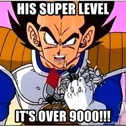 Over 9000 - HIS SUPER LEVEL IT'S OVER 9000!!!