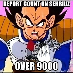 Over 9000 - Report count on sehriuz OVER 9000