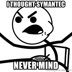 Cereal Guy Angry - i thought symantec never mind