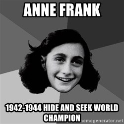 Anne Frank Lol - anne frank 1942-1944 hide and seek world champion