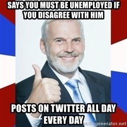 Idiot Anti-Communist Guy - Says you must be unemployed if you disagree with him Posts on Twitter All day every day