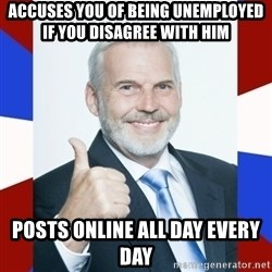 Idiot Anti-Communist Guy - accuses you of being unemployed if you disagree with him Posts online all day every day