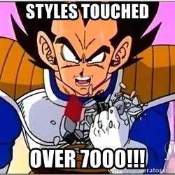 Over 9000 - Styles touched over 7000!!!