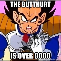 Over 9000 - THE BUTTHURT IS OVER 9000