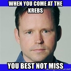 krebsonsecurity - When you come at the Krebs You Best Not Miss