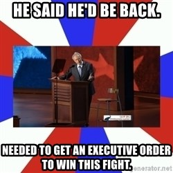 Invisible Obama - he said he'd be back. needed to get an executive order to win this fight.