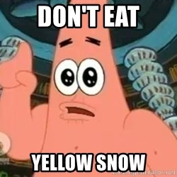 Patrick Says - DON'T eat yellow snow
