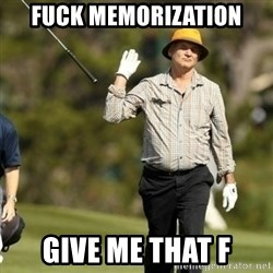Fuck It Bill Murray - Fuck memorization give me that F
