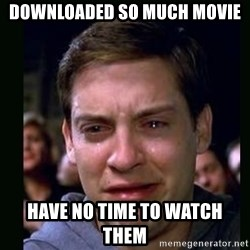 crying peter parker - downloaded so much movie  have no time to watch them