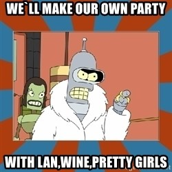 Blackjack and hookers bender - We`ll make our own party with lan,wine,pretty girls