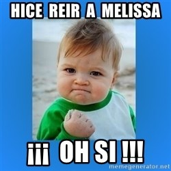 yes baby 2 - Hice  reir  a  Melissa ¡¡¡  Oh si !!!