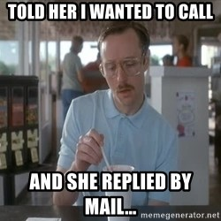 so i guess you could say things are getting pretty serious - told her i wanted to call and she replied by mail...