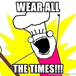 BAKE ALL OF THE THINGS! - Wear All The Times!!!